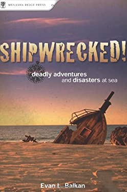 Shipwrecked!: Deadly Adventures and Disasters at Sea 9780897326537