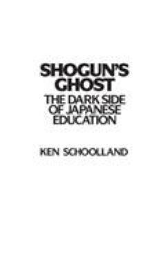 Shogun's Ghost: The Dark Side of Japanese Education 9780897892186