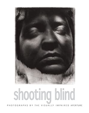 Shooting Blind: Photographs by the Visually Impaired 9780893819941