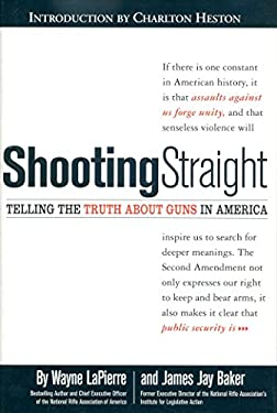 Shooting Straight: Telling the Truth about Guns in America 9780895261236