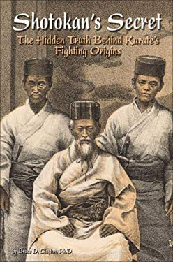 Shotokan's Secret: The Hidden Truth Behind Karate's Fighting Origins 9780897501446