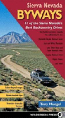 Sierra Nevada Byways: 51 of the Sierra Nevada's Best Backcountry Drives