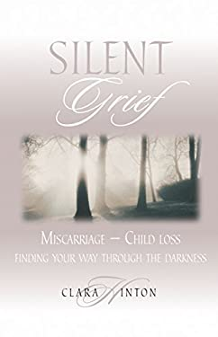 Silent Grief: Miscarriage-Finding Your Way Through the Darkness 9780892213719