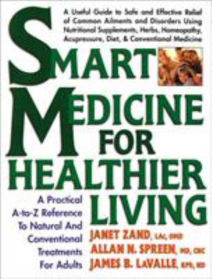 Smart Medicine for Healthier Living: A Practical A-To-Z Reference to Natural and Conventional Treatments 9780895298676