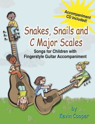 Snakes, Snails and C Major Scales: Songs for Children (Grades K-4) with Fingerstyle Guitar Accompaniment 9780893280222