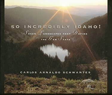 So Incredibly Idaho: Seven Landscapes That Define the Gem State 9780893011932