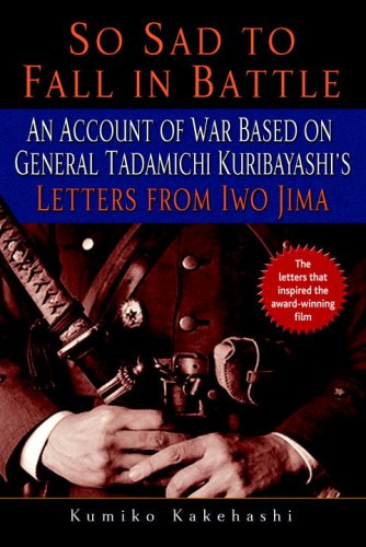 So Sad to Fall in Battle: An Account of War Based on General Tadamichi Kuribayashi's Letters from Iwo Jima 9780891419174