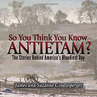 So You Think You Know Antietam?: The Stories Behind America's Bloodiest Day 9780895875792