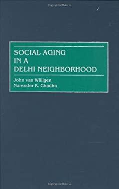 Social Aging in a Delhi Neighborhood 9780897896757