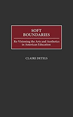 Soft Boundaries: Re-Visioning the Arts and Aesthetics in American Education 9780897896665