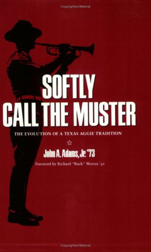 Softly Call the Muster: The Evolution of a Texas Aggie Tradition 9780890965863