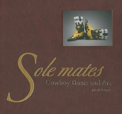 Sole Mates: Cowboy Boots and Art 9780890135655