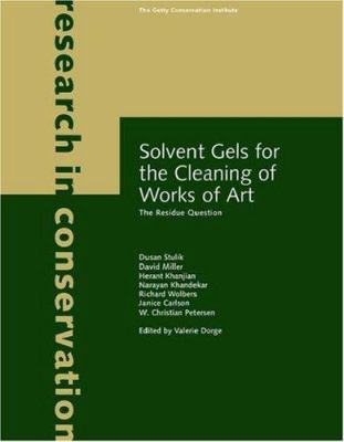 Solvent Gels for the Cleaning of Works of Art: The Residue Question 9780892367597