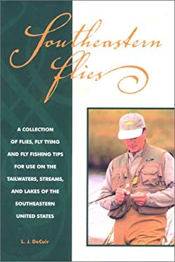 Southeastern Flies: A Collection of Flies, Fly-Tying & Fly-Fishing Tips for Use on the Tailwaters, Streams and Lakes of the Southeastern U 9780897323048