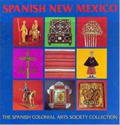 Spanish New Mexico The Spanish Colonial Arts Society Collection