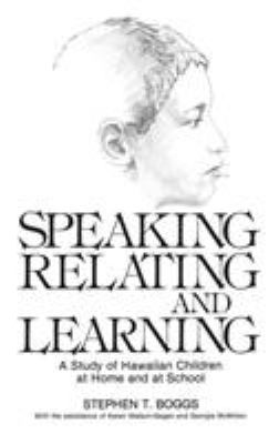 Speaking, Relating, and Learning: A Study of Hawaiian Children at Home and at School 9780893913304