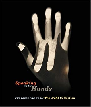 Speaking with Hands: Photographs from the Buhl Collection 9780892073016