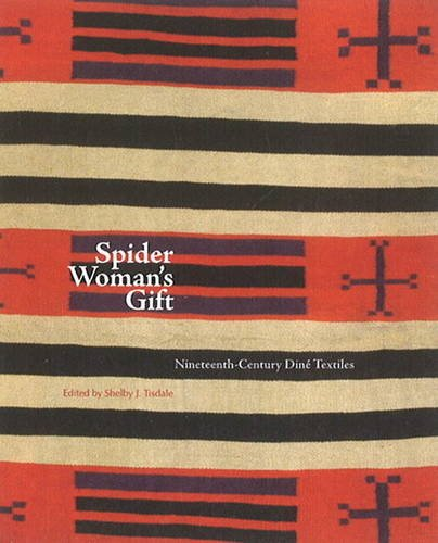 Spider Woman's Gift: Nineteenth-Century Dine Textiles 9780890135310