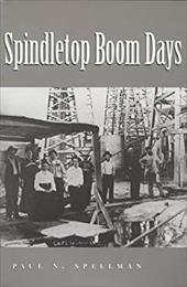 Spindletop Boom Days - Spellman, Paul N.