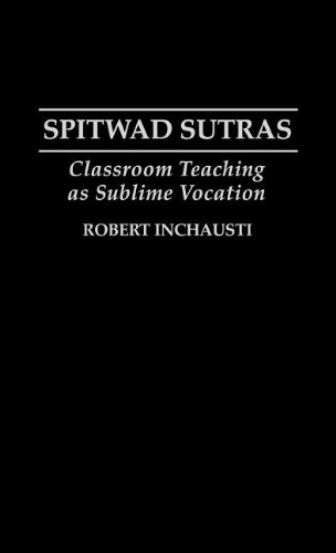 Spitwad Sutras: Classroom Teaching as Sublime Vocation 9780897893657