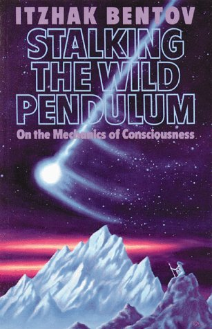 Stalking the Wild Pendulum: On the Mechanics of Consciousness 9780892812028