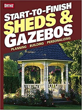Start-To-Finish: Sheds and Gazebos 9780897214773