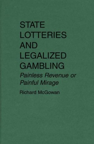 State Lotteries and Legalized Gambling: Painless Revenue or Painful Mirage 9780899308593