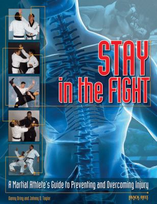 Stay in the Fight: A Martial Athlete's Guide to Preventing and Overcoming Injury 9780897501873
