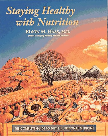 Staying Healthy with Nutrition: The Complete Guide to Diet and Nutritional Medicine 9780890874813