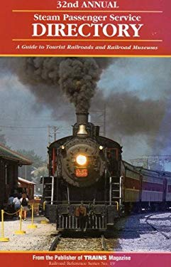 Steam Passenger Service Directory: A Guide to Tourist Railroads and Railroad Museums 9780890243091