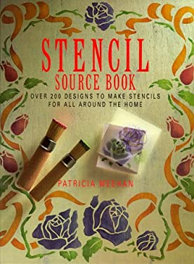Stencil Source Book: Over 200 Designs to Make Stencils for All Around the House 9780891345862