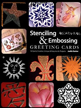 Stenciling & Embossing Greeting Cards: 18 Quick, Creative, Unique & Easy-To-Do Projects 9780891349976