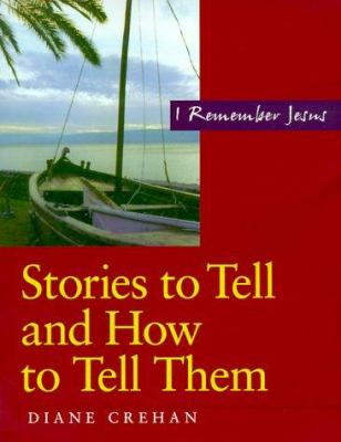 Stories to Tell and How to Tell Them: I Remember Jesus 9780896229815