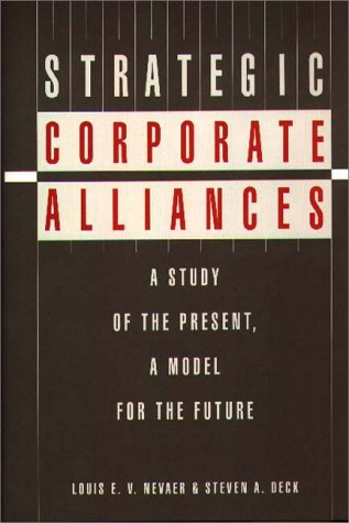 Strategic Corporate Alliances: A Study of the Present, a Model for the Future 9780899303611