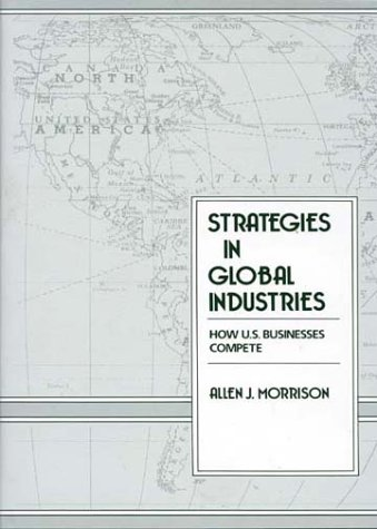 Strategies in Global Industries: How U.S. Businesses Compete 9780899305288