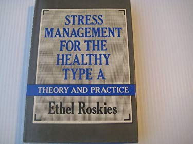 Stress Management for the Healthy Type A : Theory and Practice