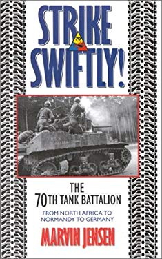 Strike Swiftly: The 70th Tank Battalion: From North Africa to Normandy to Germany 9780891416104