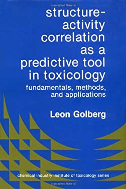 Structure Activity Correlation as a Predictive Tool in Toxic: Fundamentals, Methods, & Applications 9780891162766