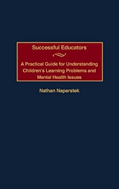 Successful Educators: A Practical Guide for Understanding Children's Learning Problems and Mental Health Issues 9780897899123
