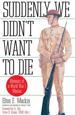 Suddenly We Didn't Want to Die: Memoirs of a World War I Marine 9780891415930
