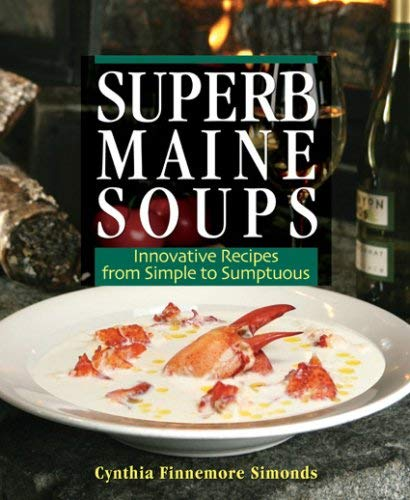 Superb Maine Soups: Innovative Recipes from Simple to Sumptuous 9780892727384