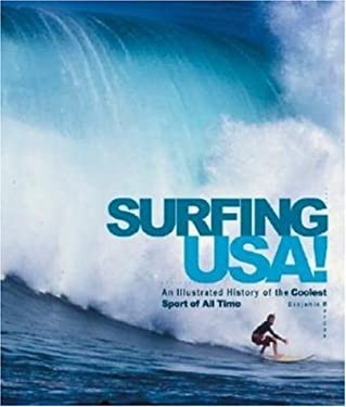 Surfing USA!: An Illustrated History of the Coolest Sport of All Time 9780896586901