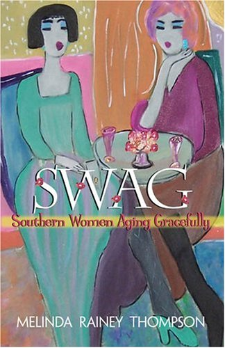 Swag: Southern Women Aging Gracefully 9780895873293