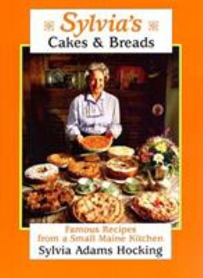 Sylvia's Cakes and Breads: Famous Recipes from a Small Maine Kitchen 9780892724284