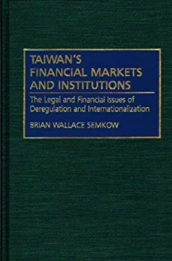 Taiwan's Financial Markets and Institutions: The Legal and Financial Issues of Deregulation and Internationalization 9780899307428