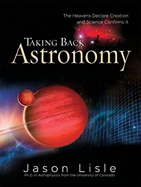Taking Back Astronomy: The Heavens Declare Creation