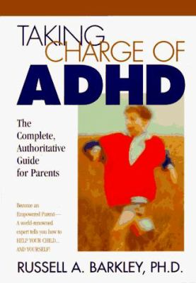 Taking Charge of ADHD: The Complete, Authoritative Guide for Parents 9780898620993