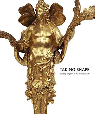 Taking Shape: Finding Sculpture in the Decorative Arts