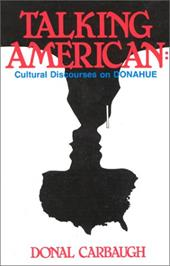 Talking American: Cultural Discourses on Donahue 4033572