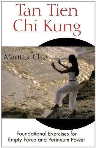 Tan Tien Chi Kung: Foundational Exercises for Empty Force and Perineum Power 9780892811953